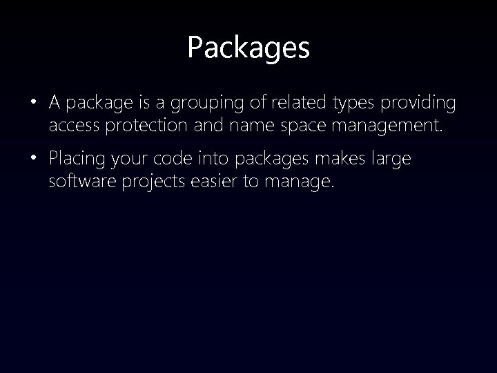 Packages • A package is a grouping of related types providing access protection and
