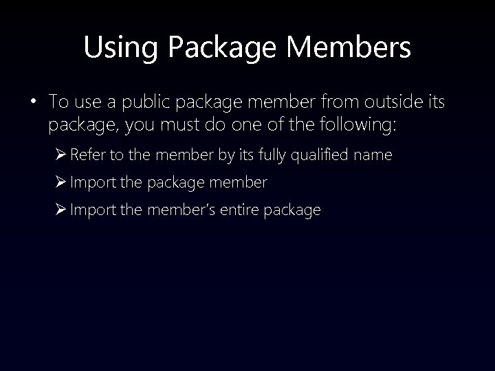 Using Package Members • To use a public package member from outside its package,