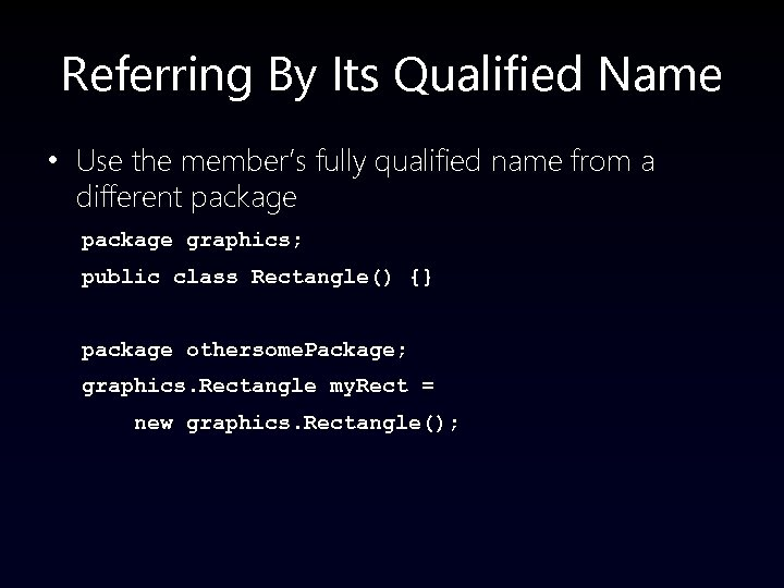Referring By Its Qualified Name • Use the member's fully qualified name from a