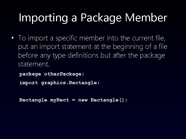 Importing a Package Member • To import a specific member into the current file,