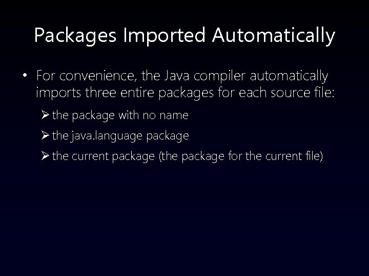 Packages Imported Automatically • For convenience, the Java compiler automatically imports three entire packages