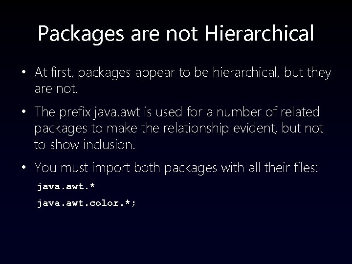 Packages are not Hierarchical • At first, packages appear to be hierarchical, but they