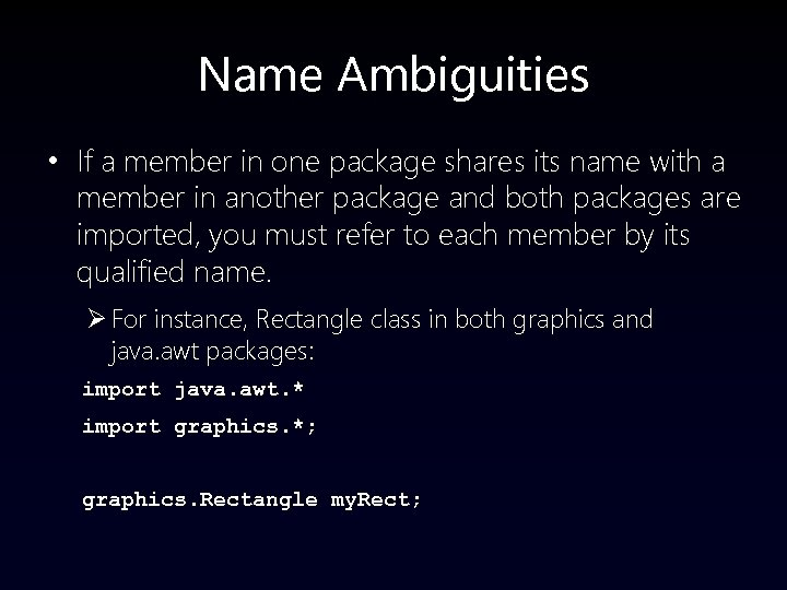Name Ambiguities • If a member in one package shares its name with a