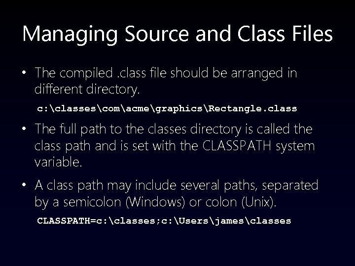 Managing Source and Class Files • The compiled. class file should be arranged in