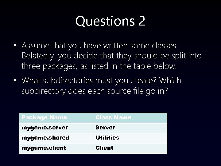 Questions 2 • Assume that you have written some classes. Belatedly, you decide that