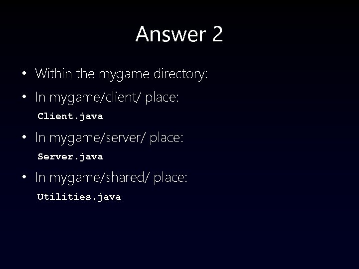 Answer 2 • Within the mygame directory: • In mygame/client/ place: Client. java •