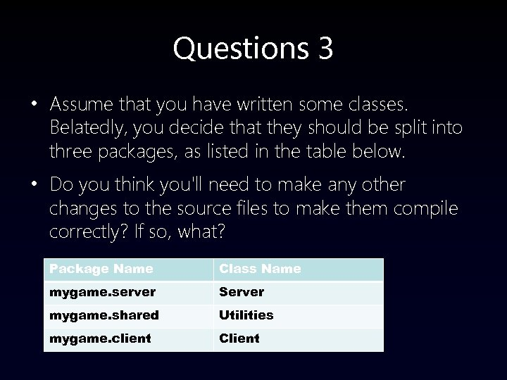 Questions 3 • Assume that you have written some classes. Belatedly, you decide that