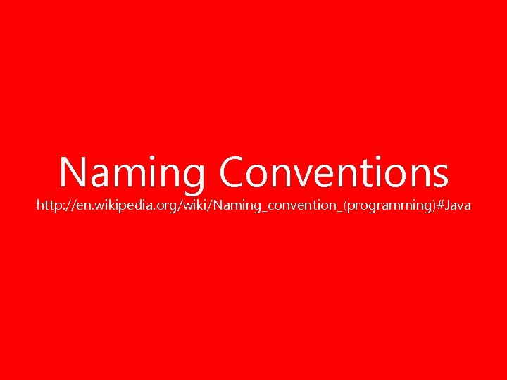 Naming Conventions http: //en. wikipedia. org/wiki/Naming_convention_(programming)#Java