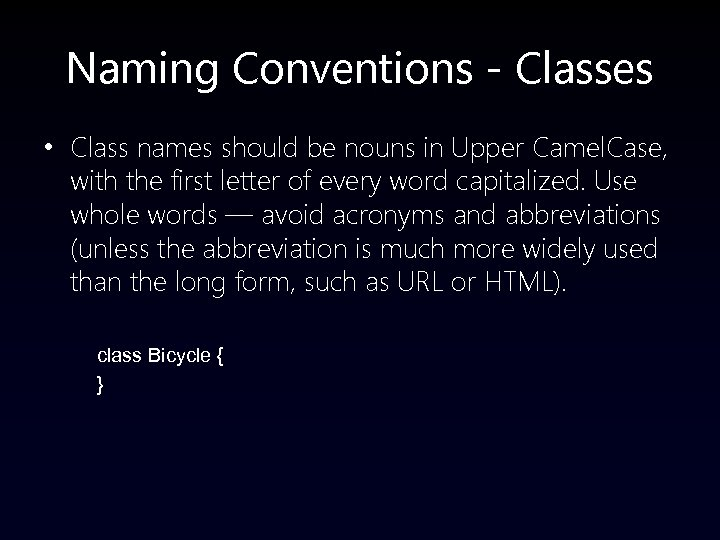 Naming Conventions - Classes • Class names should be nouns in Upper Camel. Case,