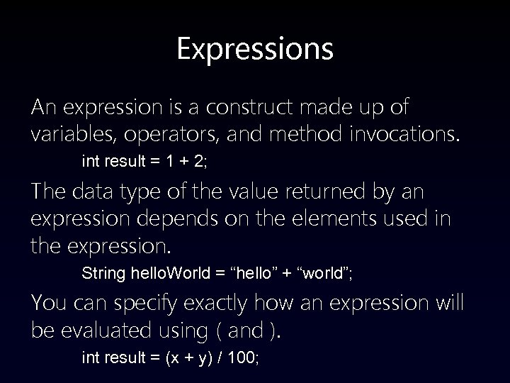 Expressions An expression is a construct made up of variables, operators, and method invocations.