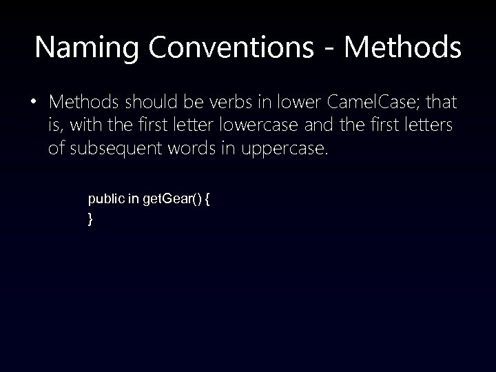Naming Conventions - Methods • Methods should be verbs in lower Camel. Case; that