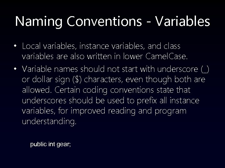 Naming Conventions - Variables • Local variables, instance variables, and class variables are also