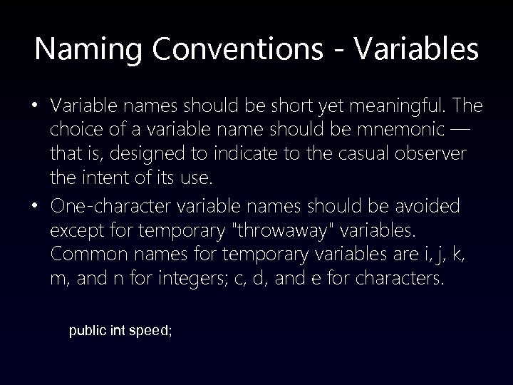 Naming Conventions - Variables • Variable names should be short yet meaningful. The choice