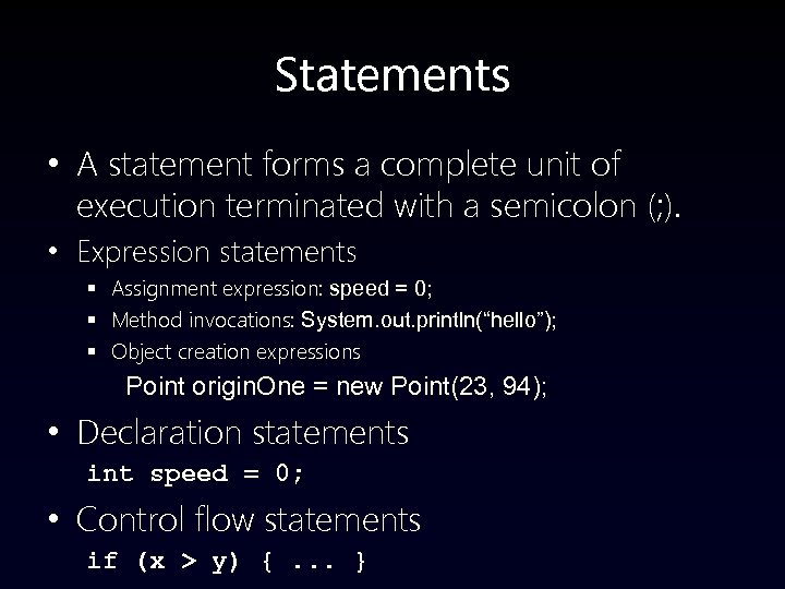 Statements • A statement forms a complete unit of execution terminated with a semicolon