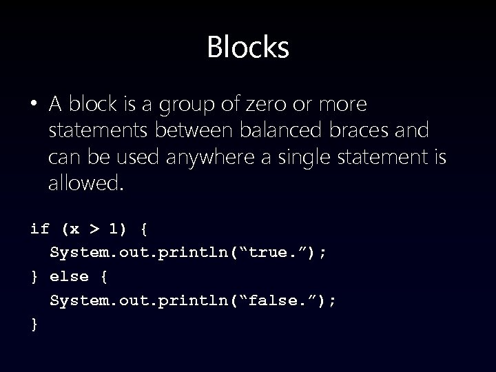 Blocks • A block is a group of zero or more statements between balanced