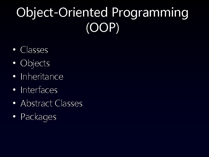 Object-Oriented Programming (OOP) • • • Classes Objects Inheritance Interfaces Abstract Classes Packages