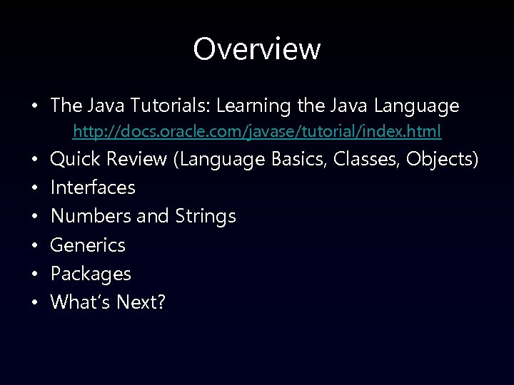 Overview • The Java Tutorials: Learning the Java Language http: //docs. oracle. com/javase/tutorial/index. html