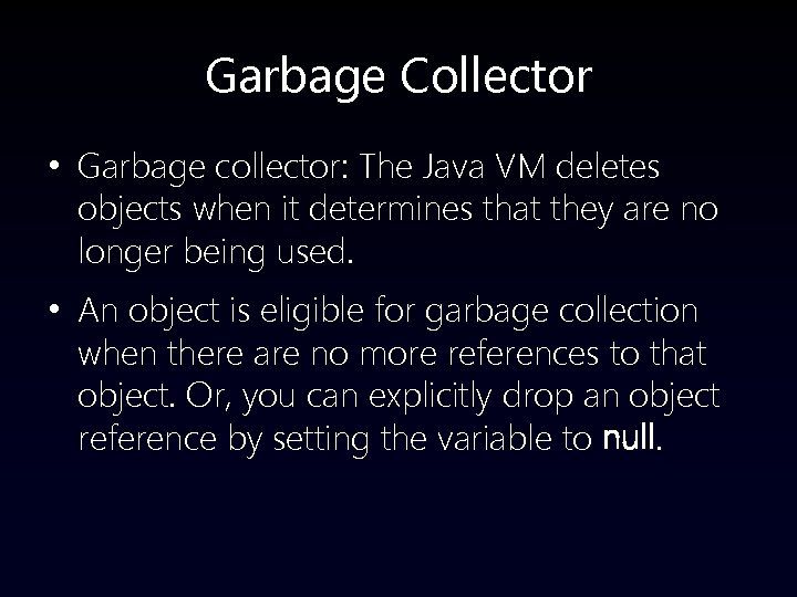 Garbage Collector • Garbage collector: The Java VM deletes objects when it determines that