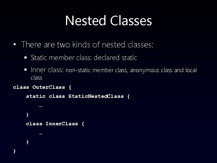Nested Classes • There are two kinds of nested classes: § Static member class: