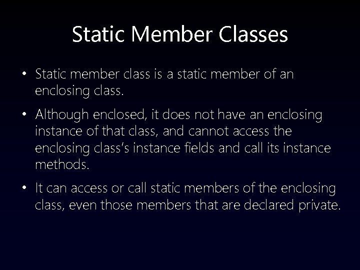 Static Member Classes • Static member class is a static member of an enclosing