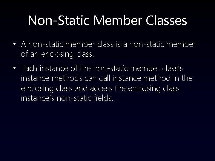 Non-Static Member Classes • A non-static member class is a non-static member of an