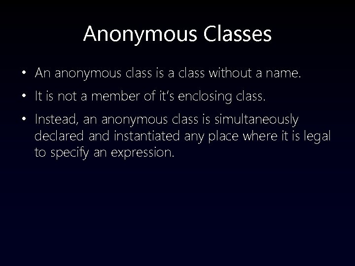 Anonymous Classes • An anonymous class is a class without a name. • It