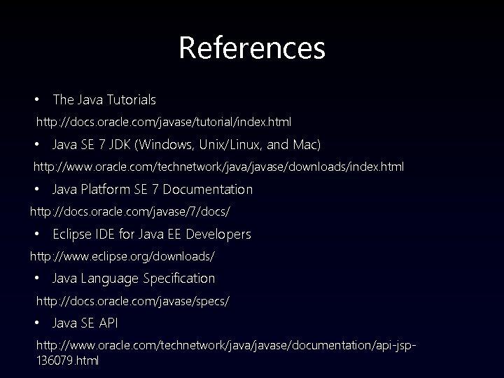 References • The Java Tutorials http: //docs. oracle. com/javase/tutorial/index. html • Java SE 7