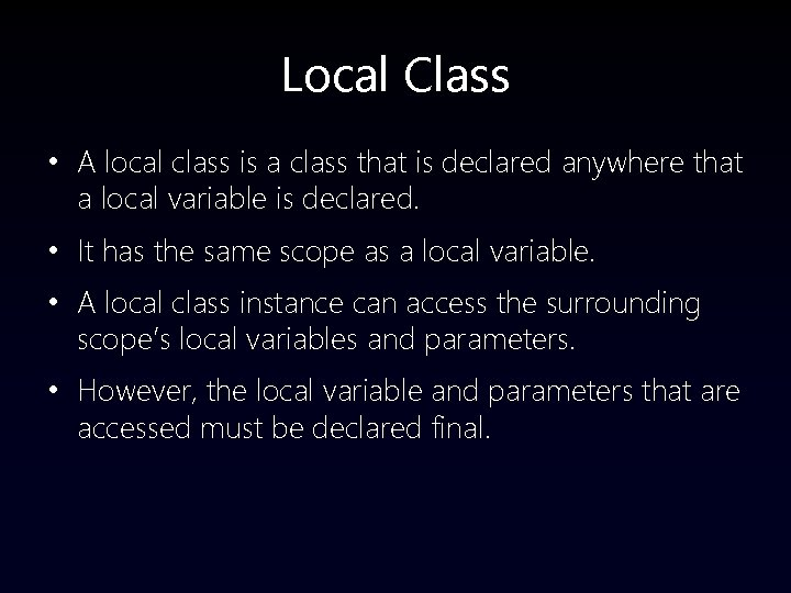 Local Class • A local class is a class that is declared anywhere that