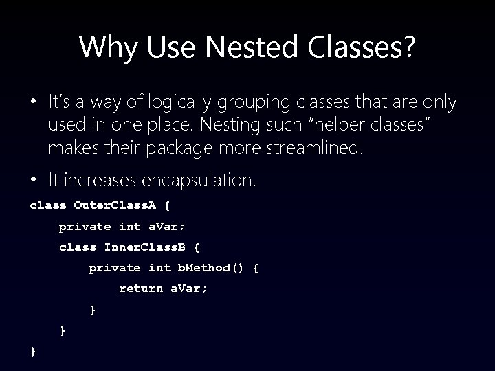 Why Use Nested Classes? • It's a way of logically grouping classes that are