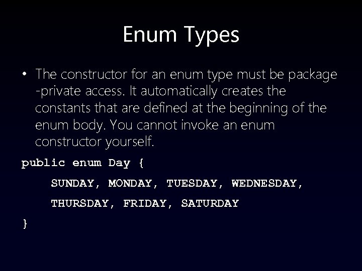 Enum Types • The constructor for an enum type must be package -private access.