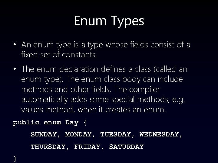 Enum Types • An enum type is a type whose fields consist of a