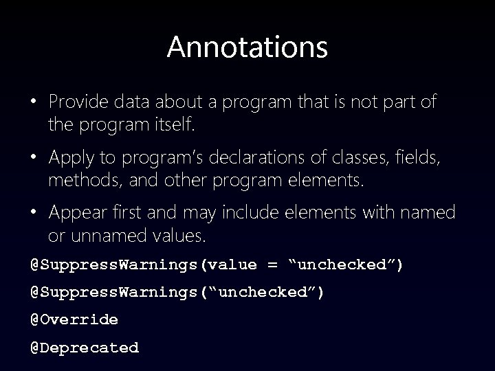 Annotations • Provide data about a program that is not part of the program