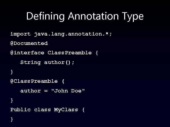 Defining Annotation Type import java. lang. annotation. *; @Documented @interface Class. Preamble { String