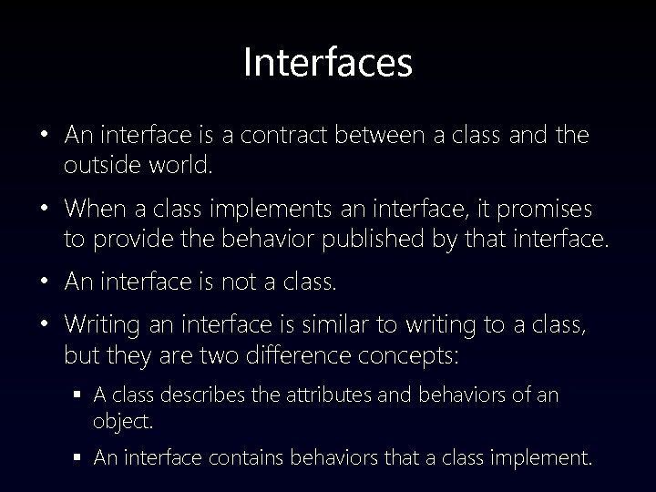 Interfaces • An interface is a contract between a class and the outside world.