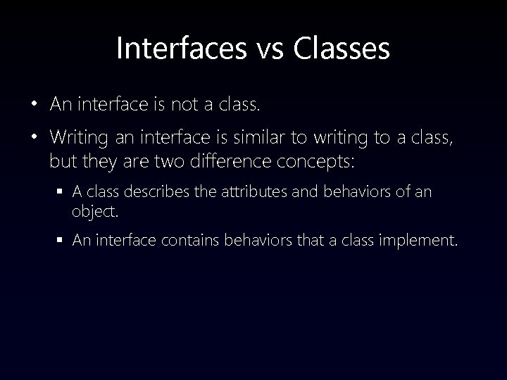 Interfaces vs Classes • An interface is not a class. • Writing an interface