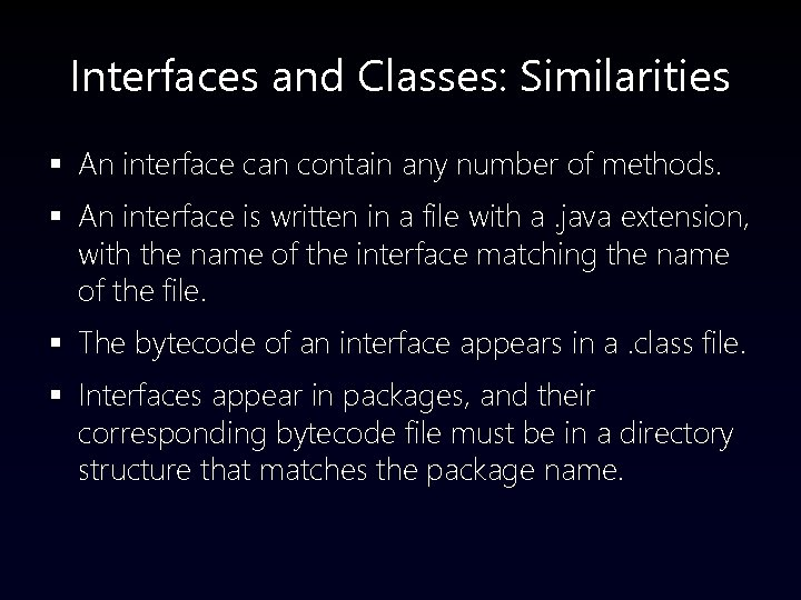 Interfaces and Classes: Similarities § An interface can contain any number of methods. §