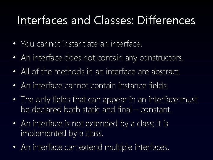 Interfaces and Classes: Differences • You cannot instantiate an interface. • An interface does