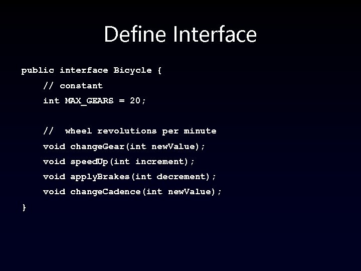 Define Interface public interface Bicycle { // constant int MAX_GEARS = 20; // wheel