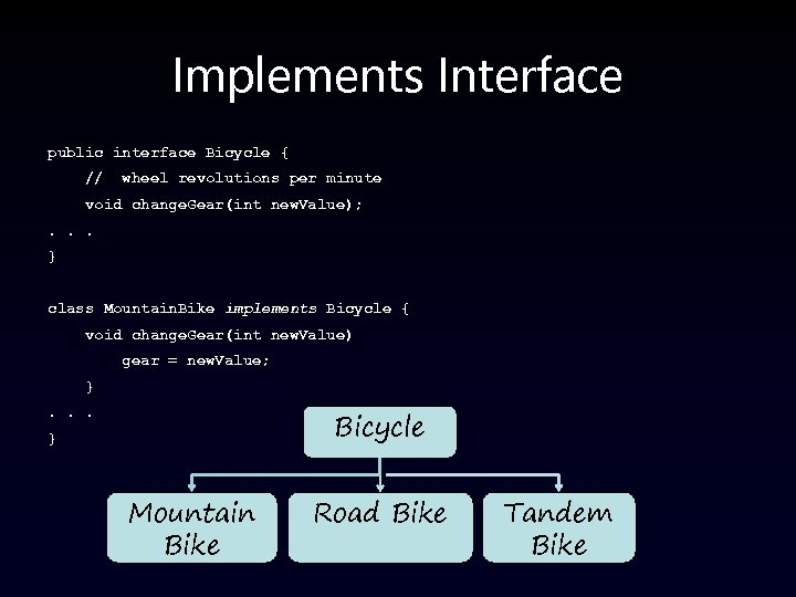 Implements Interface public interface Bicycle { // wheel revolutions per minute void change. Gear(int