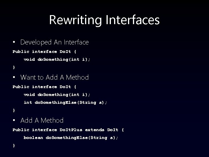 Rewriting Interfaces • Developed An Interface Public interface Do. It { void do. Something(int