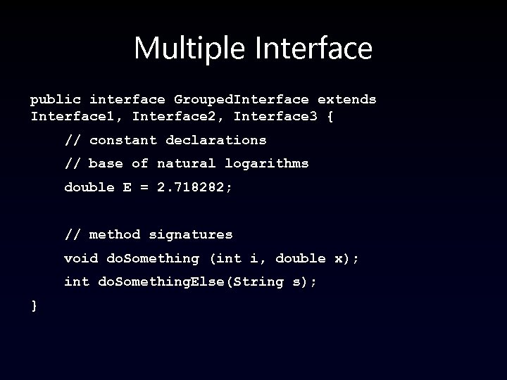 Multiple Interface public interface Grouped. Interface extends Interface 1, Interface 2, Interface 3 {