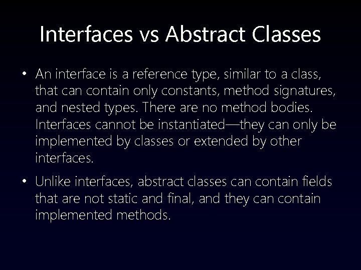 Interfaces vs Abstract Classes • An interface is a reference type, similar to a