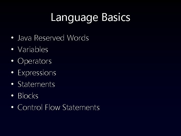 Language Basics • • Java Reserved Words Variables Operators Expressions Statements Blocks Control Flow