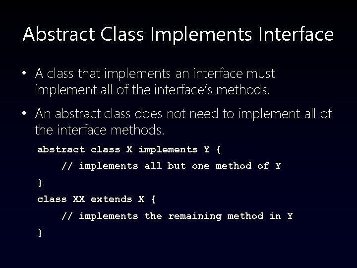 Abstract Class Implements Interface • A class that implements an interface must implement all