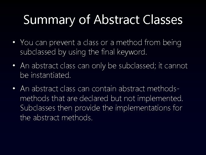 Summary of Abstract Classes • You can prevent a class or a method from