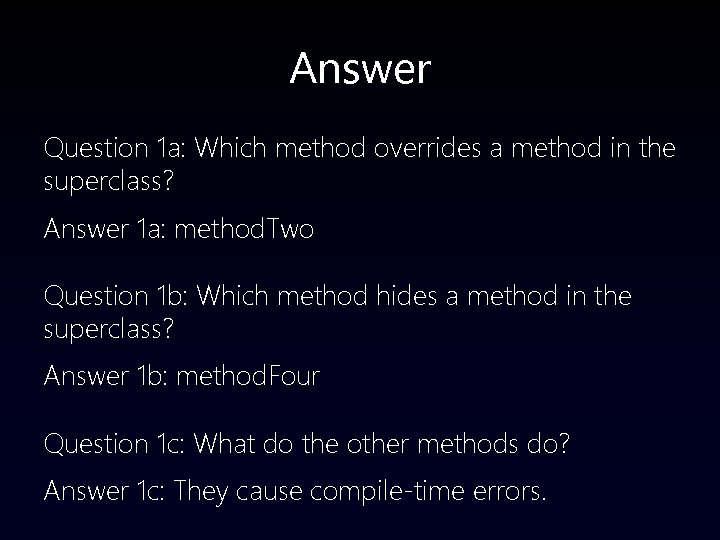 Answer Question 1 a: Which method overrides a method in the superclass? Answer 1