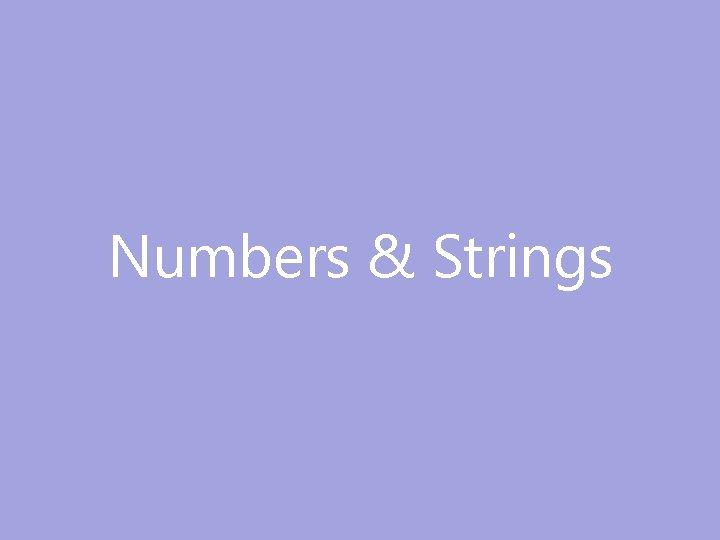Numbers & Strings