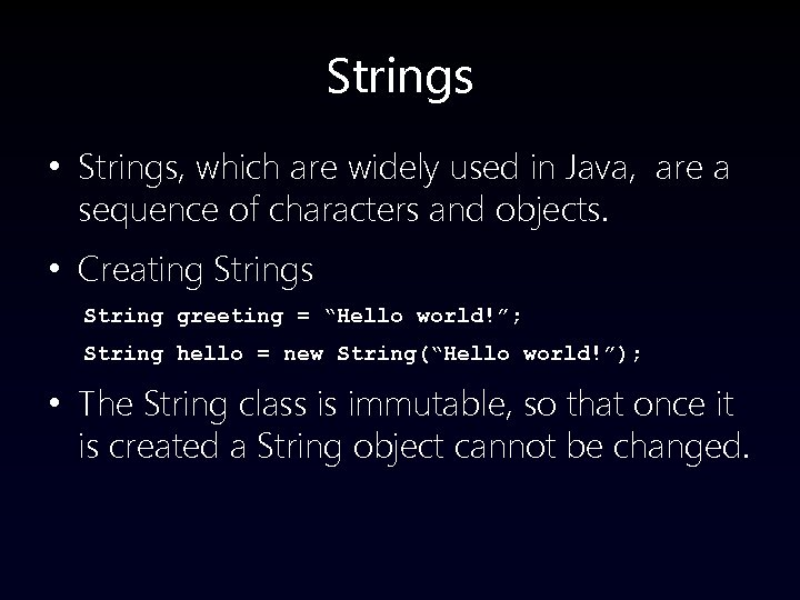 Strings • Strings, which are widely used in Java, are a sequence of characters