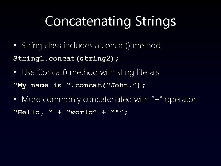 Concatenating Strings • String class includes a concat() method String 1. concat(string 2); •