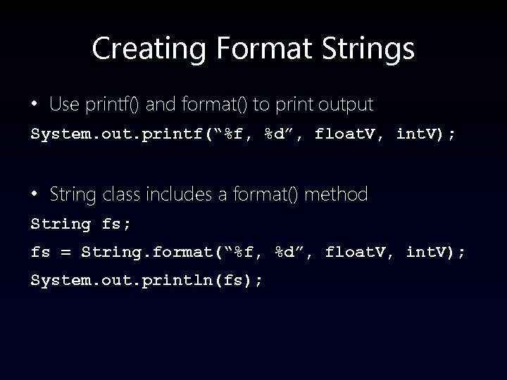 """Creating Format Strings • Use printf() and format() to print output System. out. printf(""""%f,"""
